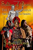 Soldier of Rome: The Last Campaign: Book Six of the Artorian Chronicles: Volume 6