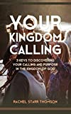 Your Kingdom Calling: 3 Keys to Discovering Your Calling and Purpose in the Kingdom of God