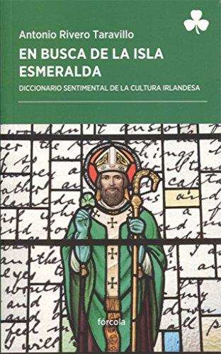 En busca de la Isla Esmeralda : diccionario sentimental de la cultura irlandesa por Antonio Rivero Taravillo