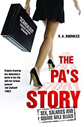 The PA's Story: She Kept Their Diaries. She Kept Their Secrets. She Kept Quiet... Until Now. by V. A. Knowles (2015-06-04)