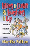 Living it down by Laughing it up by Martha Bolton (2001-01-01)