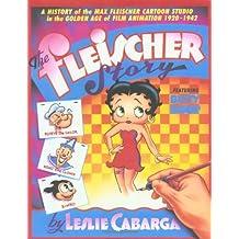 The Fleischer Story: The Max Fleischer Cartoon Studio in the Golden Age of Animation