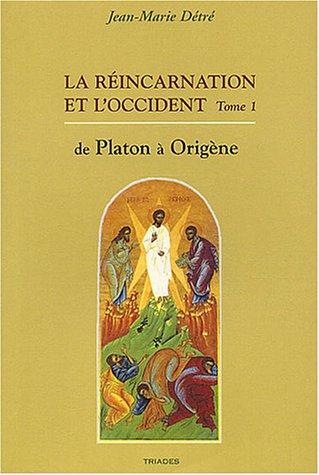 La réincarnation et l'Occident : Tome 1, De Platon à Origène