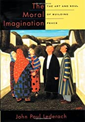 The Moral Imagination: The Art and Soul of Building Peace by John Paul Lederach (2005-01-20)