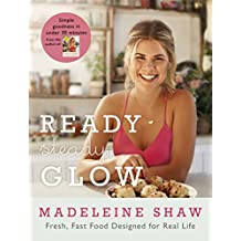 Ready, Steady, Glow: Fast, Fresh Food Designed for Real Life (English Edition)