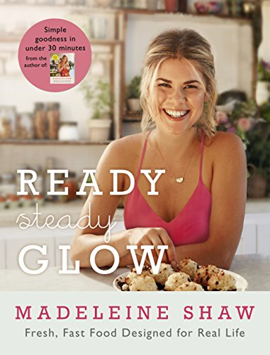 Ready, Steady, Glow: Fast, Fresh Food Designed for Real Life (English Edition) - Free Gluten Food Fast
