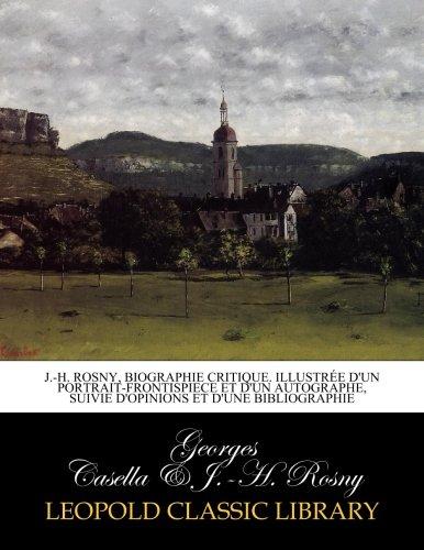 J.-H. Rosny, biographie critique. Illustre d'un portrait-frontispiece et d'un autographe, suivie d'opinions et d'une bibliographie