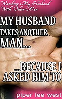 my husband takes another man because i asked him to his first my husband takes another man because i asked him to his first