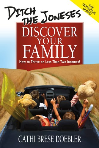 Ditch the Joneses, Discover Your Family:  How to Thrive on Less Than Two Incomes! (English Edition)