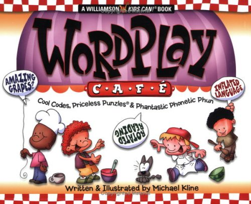 Wordplay Cafe: Cool Codes, Priceless Puzzles and Phantastic Phonetic Phun (Williamson Kids Can! Series) por Michael Kline