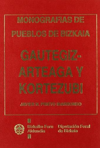 Gautegiz-Arteaga y kortezubi: monografias de pueblos de bizkaia (Monografias Bizkaia)