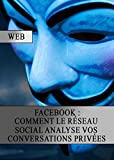 Facebook : Comment le Réseau Social analyse vos Conservations Privées (French Edition)