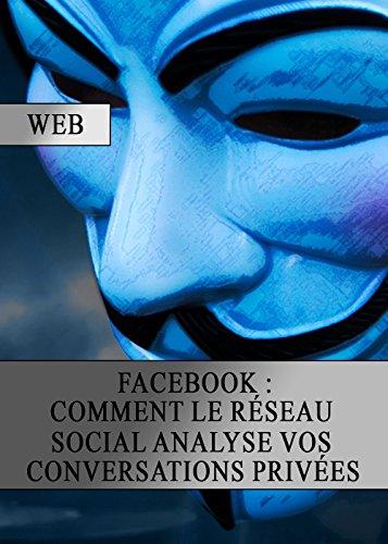 Facebook : Comment le Rseau Social analyse vos Conservations Prives