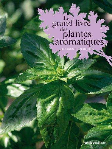 Le grand livre des plantes aromatiques par Laurent Bourgeois