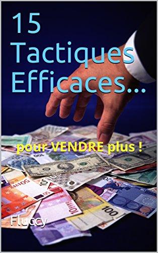 15 Tactiques Efficaces...: pour VENDRE plus ! par Fluccy
