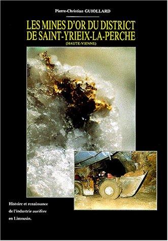 Les mines d'or du district de Saint-Yriex-la-Perche (Haute-Vienne) : Histoire et renaissance de l'industrie aurifre en Limousin