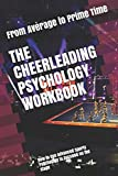 The Cheerleading Psychology Workbook: How to Use Advanced Sports Psychology to Succeed on the Stage