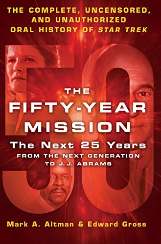 The Fifty-Year Mission: The Next 25 Years: From The Next Generation to...