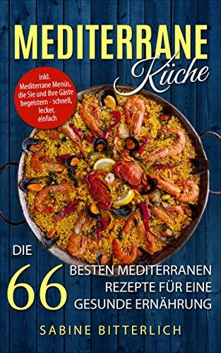 Mediterrane Küche: Die 66 besten mediterranen Rezepte für eine ...