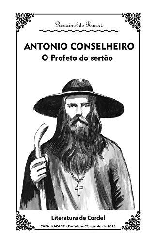 ANTONIO CONSELHEIRO: Um Profeta do Sertão (Portuguese Edition) por Rouxinol do Rinaré