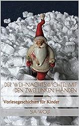 Der Weihnachtswichtel mit den zwei linken Händen: Vorlesegeschichten für Kinder