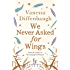 We Never Asked for Wings