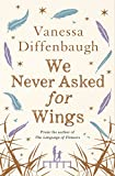 Front cover for the book We Never Asked for Wings by Vanessa Diffenbaugh
