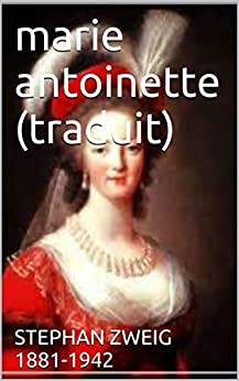 marie antoinette (traduit) (French Edition) by [ZWEIG            1881-1942, STEPHAN]