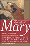 The Gospels of Mary: The Secret Tradition of Mary Magdalene, the Companion of Jesus by Marvin W. Meyer (2004-04-05)
