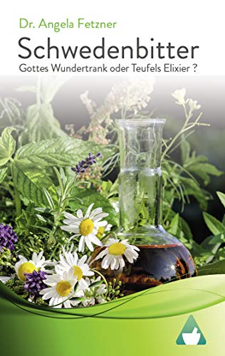 Schwedenbitter - Gottes Wundertrank oder Teufels Elixier?