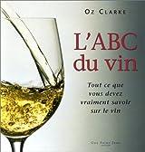 L'ABC du vin : Tout ce que vous devez vraiment savoir sur le vin