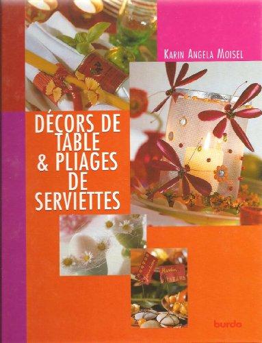 Décors de table & pliages de serviettes: de ravissantes idées au fil des saisons et des occasions