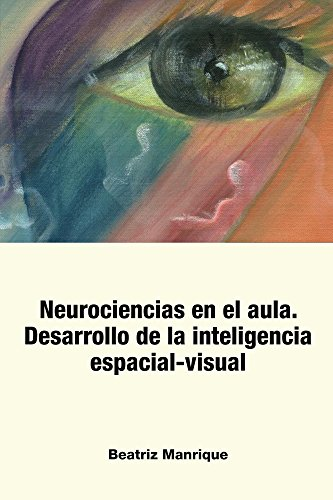 Neurociencias en el Aula.: Desarrollo de la inteligencia espacial-visual por Beatriz Manrique