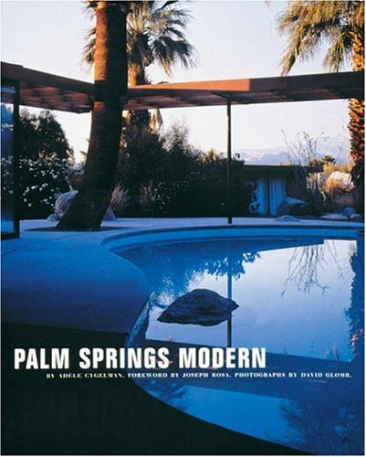 Palm Springs Modern: Houses in the California Desert por Adele Cygelman