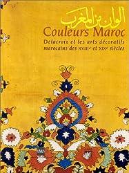 Couleurs Maroc : Delacroix et les Arts décoratifs marocains des XVIIIe et XIXe siècles