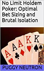 No Limit Holdem Poker: Optimal Bet Sizing and Brutal Isolation (English Edition)