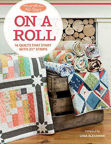 """Moda All-Stars - On a Roll: 14 Quilts That Start with 2 1/2"""" Strips (English Edition)"""