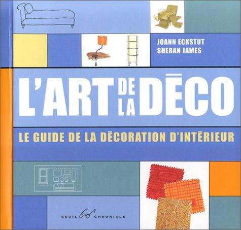 L'Art de déco: le guide de la décoration d'intérieur