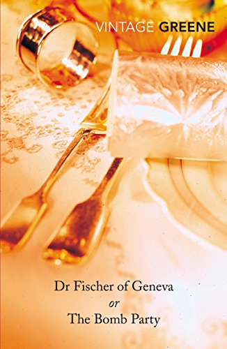 Dr Fischer of Geneva or The Bomb Party (Vintage Classics) (Dr. Greene)