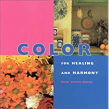Color For Healing and Harmony: Using the Rainbow Spectrum to Bring Peace and Harmony (Health and Well - Being)