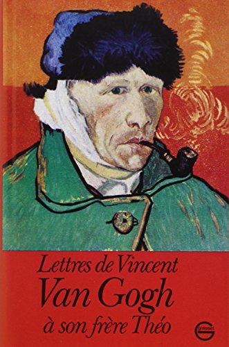 Lettres de Vincent Van Gogh à son frère Théo : Comprenant un choix de lettres françaises originales et de lettres traduites du hollandais par Georges Philippart.