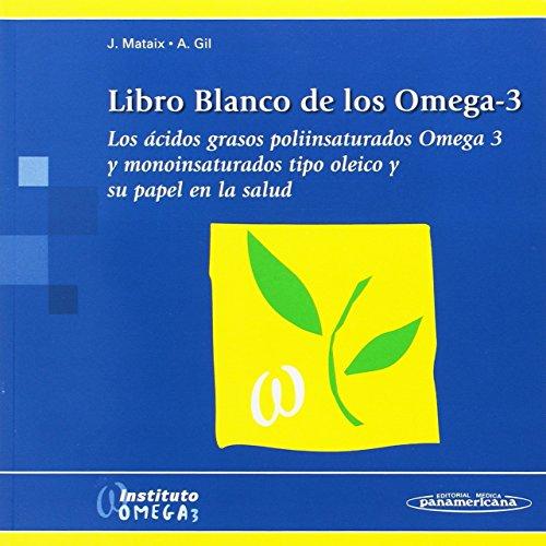 Libro Blanco de los Omega-3. Los ácidos grasos poliinsaturados Omega 3 y monoinsaturados tipo oleico y su papel en la salud.
