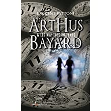 Arthus Bayard & les maîtres du temps (FICTION t. 1)