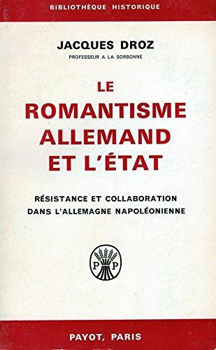 Le romantisme allemand et l'etat: résistance et collaboration dans l'Allemagne napoléonienne.