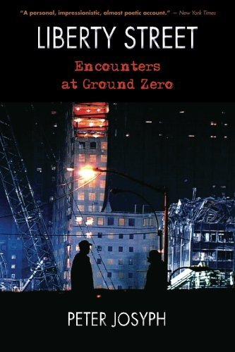 Liberty Street: Encounters at Ground Zero by Peter Josyph (2012-08-01)