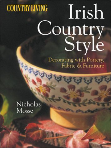 Irish Country Style: Decorating With Pottery, Fabric and Furniture