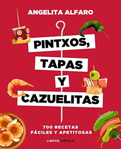 Pintxos, tapas y cazuelitas: 700 recetas fáciles y apetitosas (Cocina)
