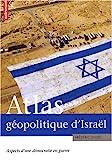 Atlas géopolitique d'Israël : Aspects d'une démocratie en guerre