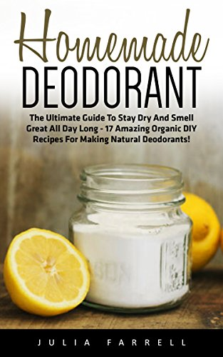 homemade-deodorant-the-ultimate-guide-to-stay-dry-and-smell-great-all-day-long-17-amazing-organic-di