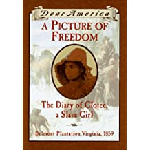 A Picture of Freedom: The Diary of Clotee, a Slave Girl, Belmont Plantation, Virginia, 1859 (Dear America (Reissues))